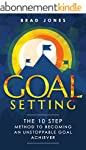 Goal Setting: The 10 Step Method To B...
