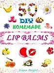 50 DIY Easy Homemade Lip Balms: Organ...