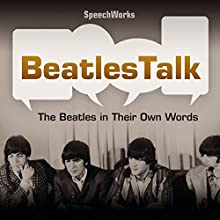 BeatlesTalk: The Beatles in Their Own Words Speech by  SpeechWorks - compilation Narrated by  The Beatles