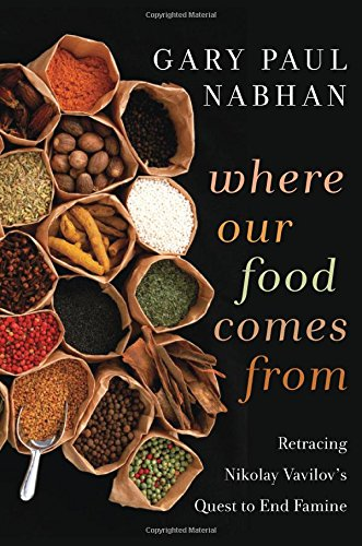 Where Our Food Comes From: Retracing Nikolay Vavilov's Quest to End Famine