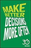 img - for Make Better Decisions More Often: 30 Minute Reads: A Short Cut to More Effective Decision Making book / textbook / text book