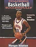 img - for Coaching Basketball Successfully 2nd Edition (Rev) [ COACHING BASKETBALL SUCCESSFULLY 2ND EDITION (REV) BY Wootten, Morgan ( Author ) Aug-08-2003 book / textbook / text book