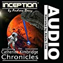 Inception: The Catherine Kimbridge Chronicles #1 Audiobook by Andrew Beery Narrated by Alexis Cruz
