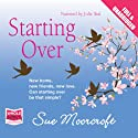 Starting Over (       UNABRIDGED) by Sue Moorcroft Narrated by Julie Teal
