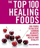 51mHjMvp HL. SL160  The Top 100 Healing Foods: 100 Foods to Relieve Common Ailments and Enhance Health and Vitality (The Top 100 Recipes Series)