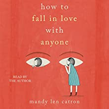 How to Fall in Love with Anyone: Essays Audiobook by Mandy Len Catron Narrated by Mandy Len Catron