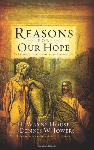 Reasons for Our Hope: An Introduction to Christian Apologetics (H Wayne House compare prices)