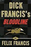 Felix Francis Dick Francis's Bloodline