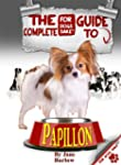 The Complete Guide to Papillon Dogs:...