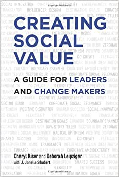 Creating Social Value: A Guide For Leaders And Change Makers