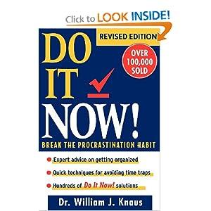 Do It Now!: Break the Procrastination Habit William J. Knaus