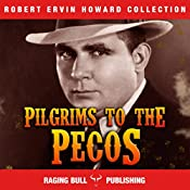Pilgrims to the Pecos (Annotated): Robert Ervin Howard Collection, Book 7 | Robert Ervin Howard,  Raging Bull Publishing