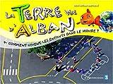 """Afficher """"La Terre d'Alban n° 4 Comment vivent les enfants dans le monde ?"""""""