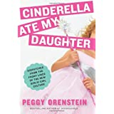 Cinderella Ate My Daughter: Dispatches from the Front Lines of the New Girlie-Girl Culture ~ Peggy Orenstein