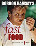 Gordon Ramsay Gordon Ramsay's Fast Food: Recipes from The F Word