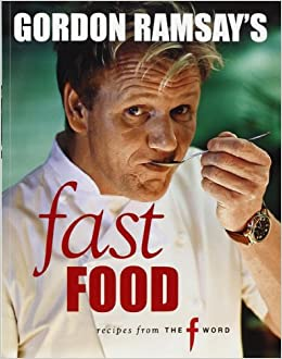Gordon Ramsay S Fast Food Recipes From The F Word