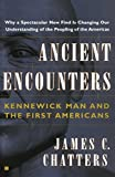img - for Ancient Encounters, Kennerwick Man and the First Americans by James C Chatters (2002-08-19) book / textbook / text book