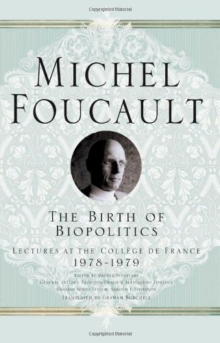 The Birth of Biopolitics: Lectures at the College de France, 1978-1979 (Lectures at the Collège de France)