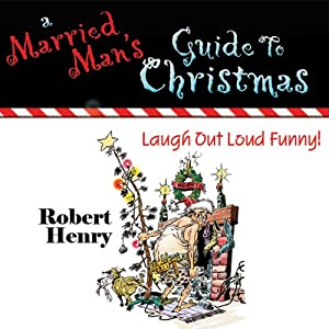 A Married Man's Guide to Christmas | [Robert Henry]