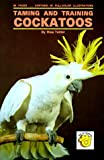 img - for By Risa Teitler Taming and Training Cockatoos (2nd Second Edition) [Hardcover] book / textbook / text book
