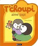 echange, troc Thierry Courtin - T'choupi aime Papi