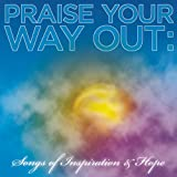 Various Artists Praise Your Way Out: Songs of Inspiration