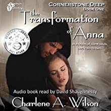 The Transformation of Anna: Cornerstone Deep, Book 1 (       UNABRIDGED) by Charlene A. Wilson Narrated by David J. Shaughnessy