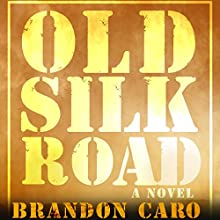 Old Silk Road: A Novel Audiobook by Brandon Caro Narrated by Aaron Abano