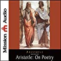 Aristotle: On Poetry (       UNABRIDGED) by Aristotle Narrated by Robin Field