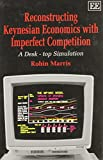 img - for Reconstructing Keynesian Economics With Imperfect Competition: A Desk-Top Simulation book / textbook / text book