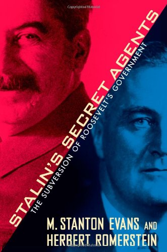 Stalin's Secret Agents: The Subversion of Roosevelt's Government: M. Stanton Evans, Herbert Romerstein: 9781439147702: Amazon.com: Books