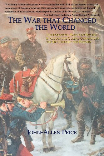 The War that Changed the World: The Forgotten War that Set the Stage for the Global Conflicts of the 20th Century and Be