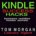 Kindle Success Hacks: Business Realities and Insider Secrets Audiobook by Tom Morgan Narrated by Tom Morgan