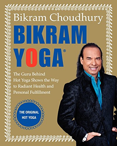 Bikram Yoga: The Guru Behind Hot Yoga Shows the Way to Radiant Health and Personal Fulfillment PDF