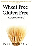 Wheat Free and Gluten Free Alternatives,  Inspired By Wheat Belly.  No Wheat No Gluten in Your Diet
