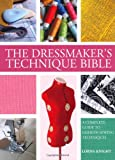 The Dressmaker's Technique Bible: A Complete Guide to Fashion Sewing Techniques