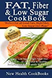 By New Health Cookbooks Fat, Fiber & Low Sugar Cookbook: Give the Low Sugar High Fiber Diet a Chance - 40 Delicious & Health [Paperback]