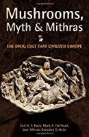 Mushrooms, Myths & Mithras: The Drug Cult That Civilized Europe