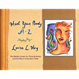 Heal Your Body A-Z: The Mental Causes for Physical Illness and the Way to Overcome Them (A--Z Books)by Louise Hay