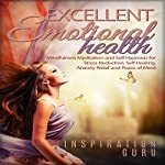 Excellent Emotional Health: Mindfulness Meditation and Self Hypnosis for Stress Reduction, Self Healing, Anxiety Relief and Peace of Mind |  Inspiration Guru