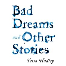 Bad Dreams and Other Stories Audiobook by Tessa Hadley Narrated by Emma Gregory