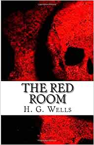 red room h g wells 'the red room' by hg wells – simplified version emas/dcc 1 january, 2010 'no ghost will scare me' i said i stood in front of the fire with my glass in my hand.