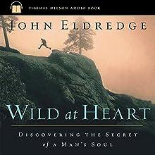 Wild at Heart: Discovering the Secret of a Man's Soul   Livre audio Auteur(s) : John Eldredge Narrateur(s) :  uncredited