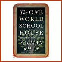 The One World Schoolhouse: Education Reimagined (       UNABRIDGED) by Salman Khan Narrated by Salman Khan