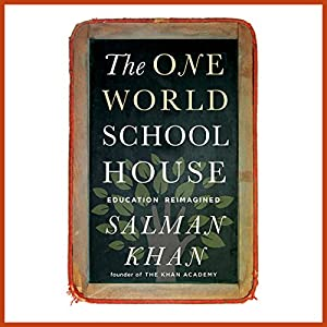 The One World Schoolhouse: Education Reimagined | [Salman Khan]