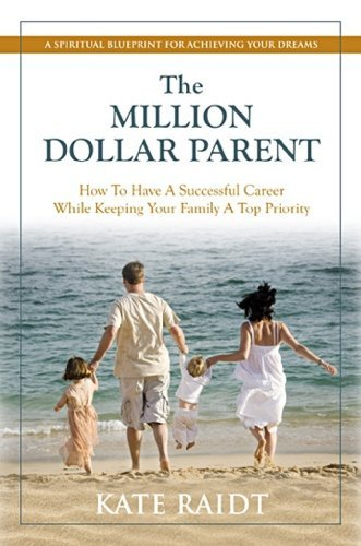 the-million-dollar-parent-how-to-have-a-successful-career-while-keeping-your-family-a-top-priority-b