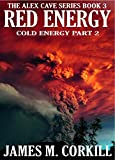 The Alex Cave Series. Book 3. Red Energy: Cold Energy part 2