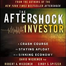 The Aftershock Investor: A Crash Course in Staying Afloat in a Sinking Economy, 2nd Edition (       UNABRIDGED) by David Wiedemer, Robert A. Wiedemer, Cindy S. Spitzer Narrated by Allan Robertson