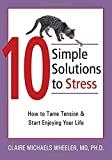 10 Simple Solutions to Stress: How to Tame Tension and Start Enjoying Your Life (The New Harbinger Ten Simple Solutions Series)