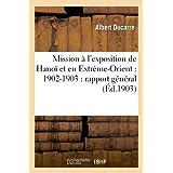 Mission à l'exposition de Hanoï et en Extrême-Orient : 1902-1903 : rapport général